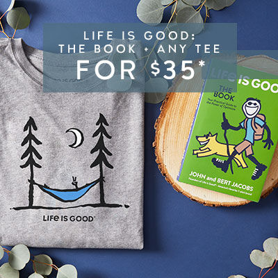 Get the Life is Good Book and any SS Tee for $35