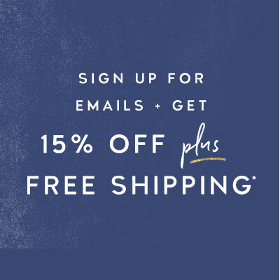 Sign up for emails & get 15% off your next order plus free shipping
