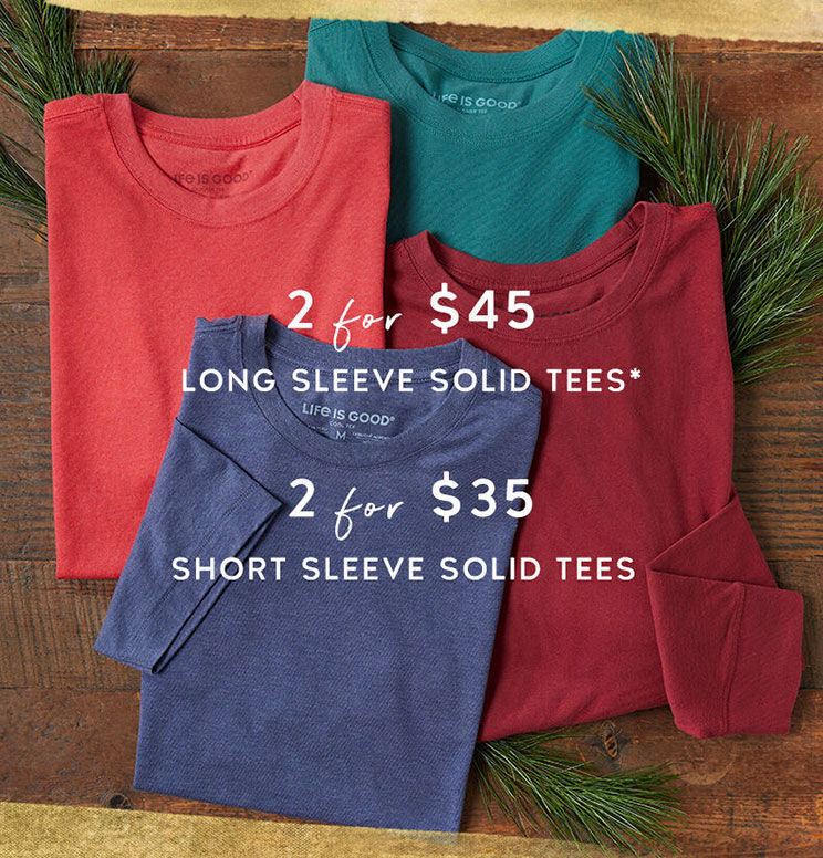 two for $45 long sleeve solid tees, two for $35 short sleeve solid tees