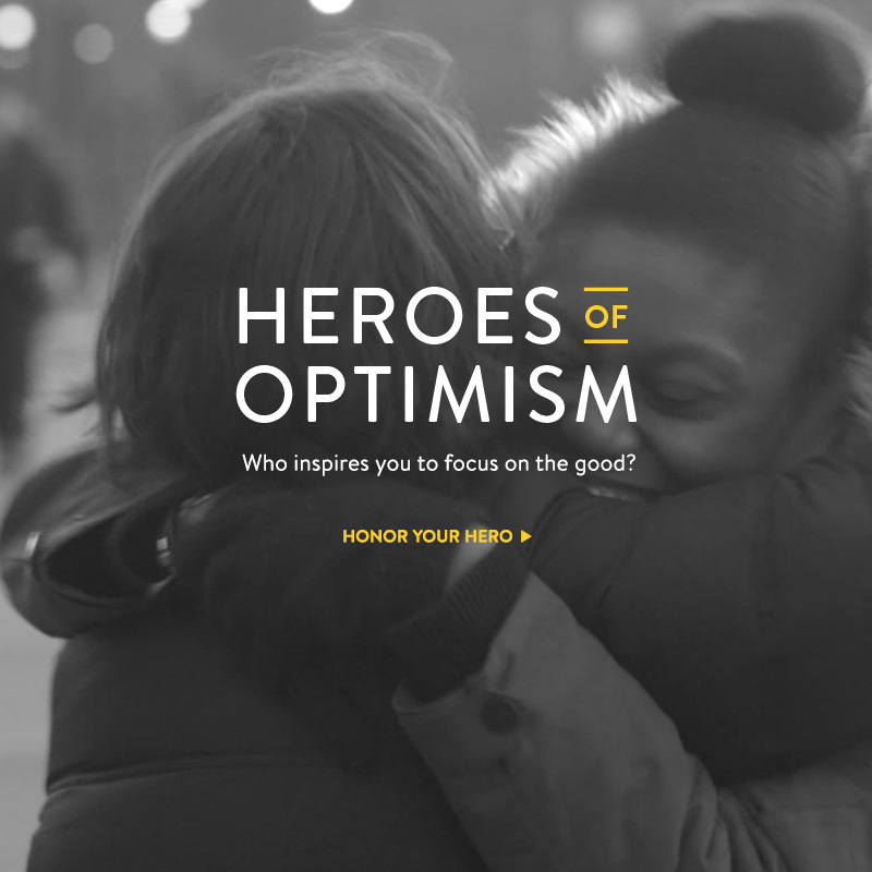Heroes of Optimism - Who inspires you to focus on the good?