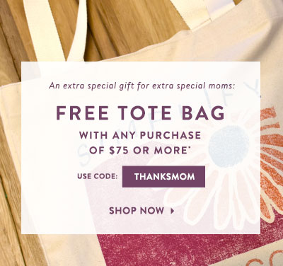 Spend $75 and Get a Free Bag - Promo code THANKSMOM