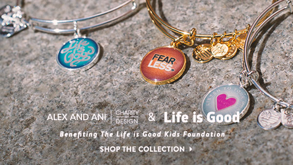 Alex & Ani & Life is Good. Benefitting the Life is Good Kids Foundation