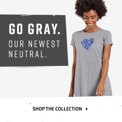 Go Gray. Our Newest Neutral. Shop the Collection