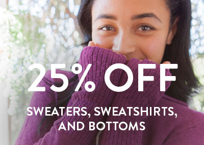 25% Off Sweaters, Sweatshirts, and Bottoms.