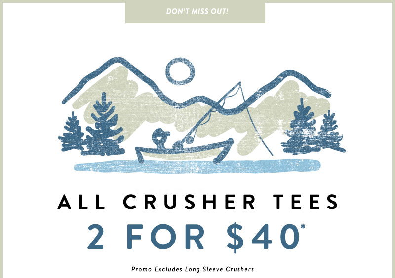 All Crusher Tees 2 for $40
