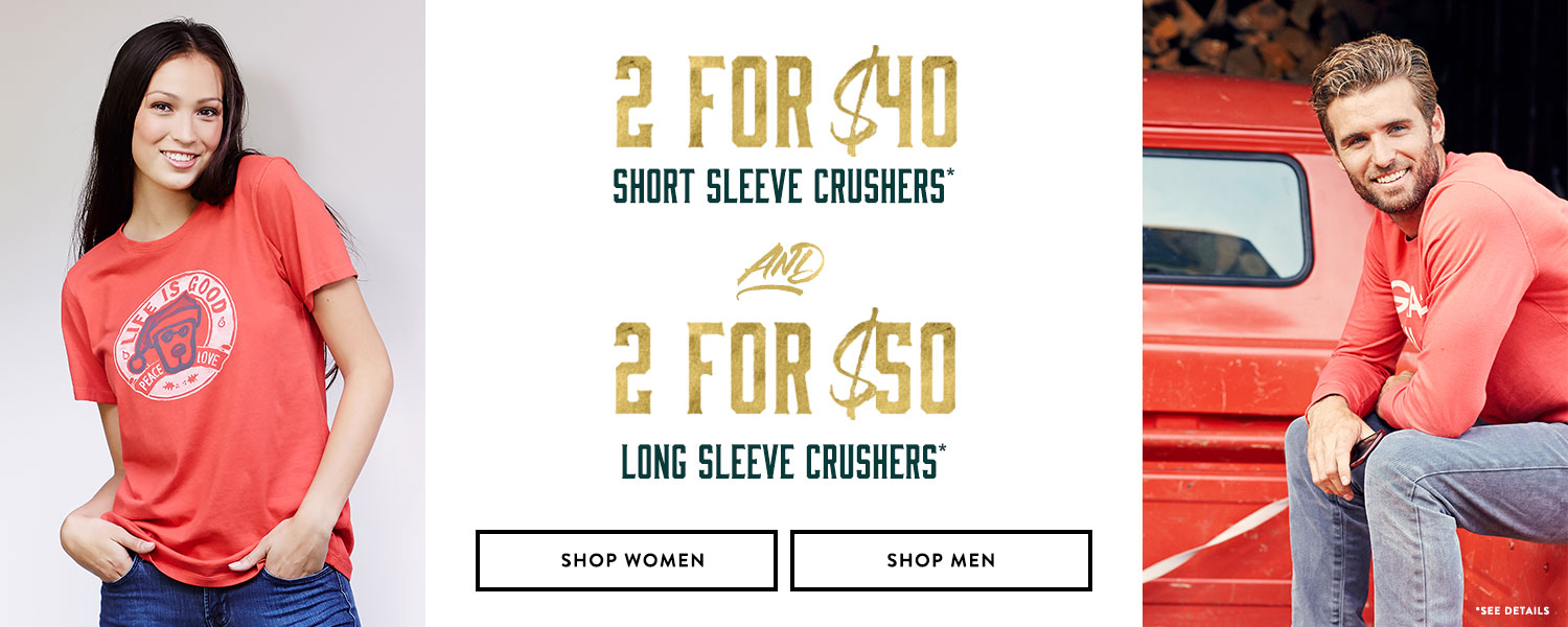 All Crusher Tees, 2 for $40 Short Sleeves and 2 for $50 Long Sleeves