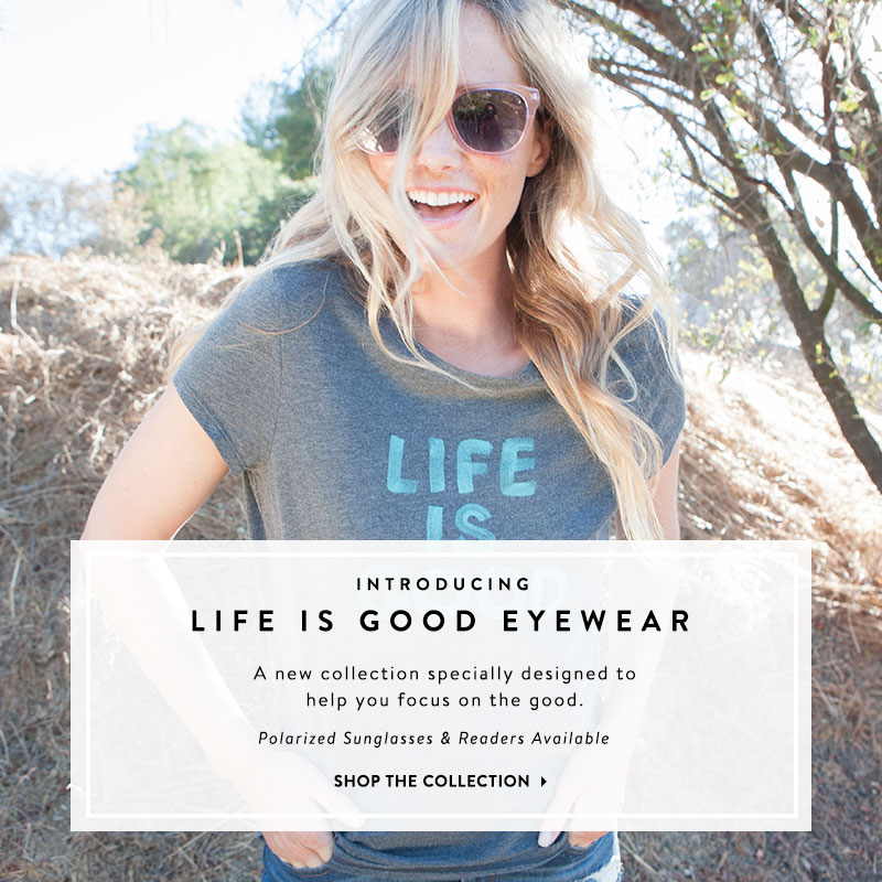 Introducing Life is Good Eyewear. A new collection specially designed to help you focus on the good. Polarized Sunglasses & Readers Availalbe - Shop the Collection