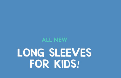 All New Long Sleeve for Kids!