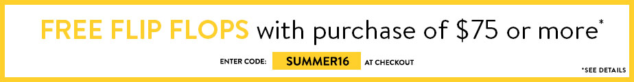 Free Flip Flops with a Purchase of $75 - Code SUMMER16